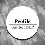 メンバープロフィール 弦楽四重奏 Quartet SISLEY